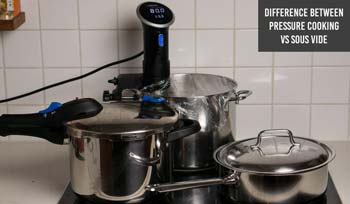 Difference between Pressure Cooking and Sous Vide