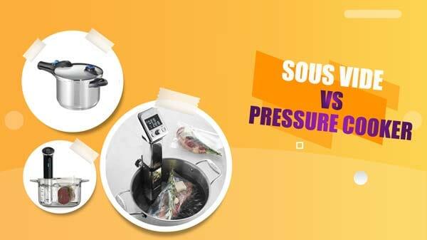 Sous Vide vs Pressure Cooking